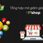 Tổng hợp mã giảm giá, khuyến mãi HOT trên FPTshop